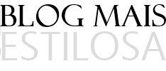MAIS ESTILOSA - Blog sobre cabelos, moda e beleza.