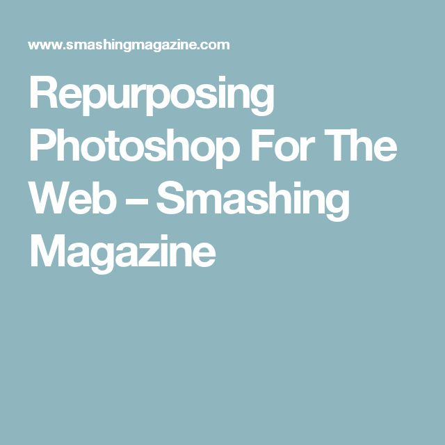 Repurposing Photoshop For The Web – Smashing Magazine