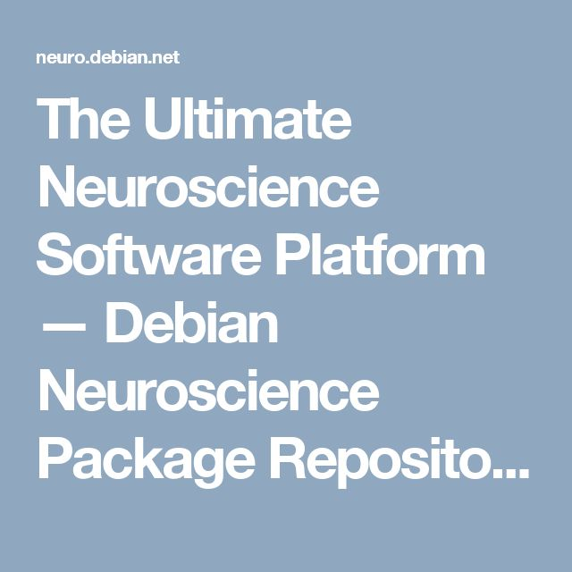 The Ultimate Neuroscience Software Platform — Debian Neuroscience Package Repository