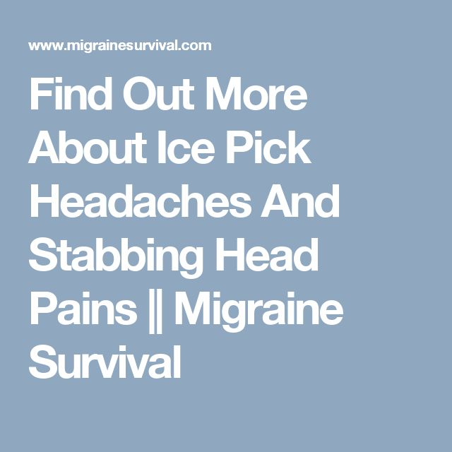 Find Out More About Ice Pick Headaches And Stabbing Head Pains || Migraine Survival