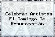 http://tecnoautos.com/wp-content/uploads/imagenes/tendencias/thumbs/celebran-artistas-el-domingo-de-resurreccion.jpg Domingo De Resurreccion. Celebran artistas el Domingo de Resurrección, Enlaces, Imágenes, Videos y Tweets - http://tecnoautos.com/actualidad/domingo-de-resurreccion-celebran-artistas-el-domingo-de-resurreccion/