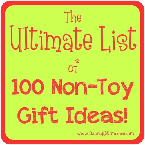 The Ultimate List of 100 Non-Toy Gift Ideas by www.RaisingMemories.com
