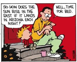 Calvin and Hobbes, Dad is so smart! (2 of 2 DA) - So how does the sun rise in the east if it lands in Arizona each night? | Well, time for bed.