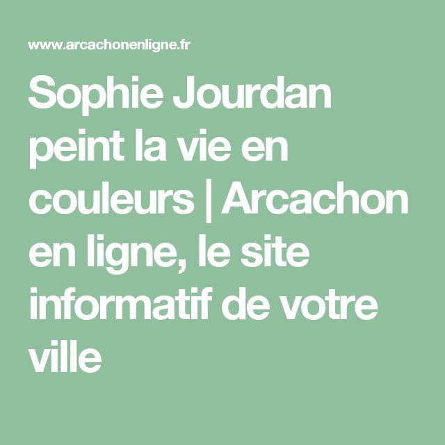 Sophie Jourdan peint la vie en couleurs | Arcachon en ligne, le site informatif de votre ville