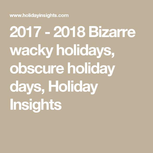 2017 - 2018 Bizarre wacky holidays, obscure holiday days, Holiday   Insights