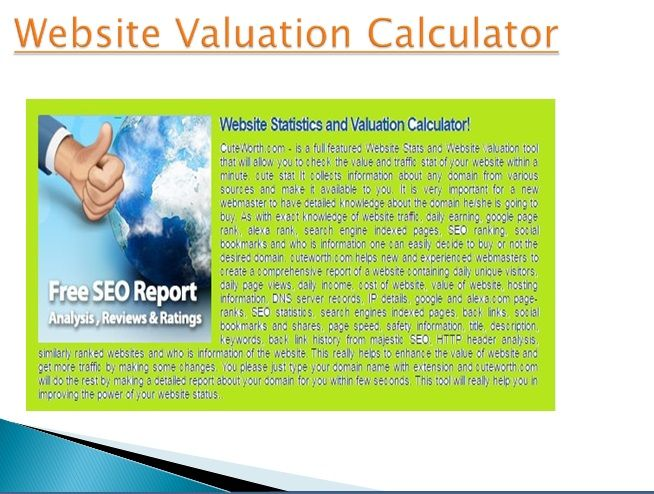 The worth of a web calculator is vital and imperative as it helps in getting the knowledge about the page rank of a webpage which helps in further optimization of the page for better performance. All the numbers mentioned above can be captured accurately by a website value calculator which provides details about website statistics.