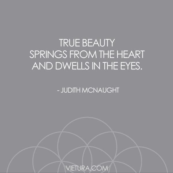 """""""True beauty springs from the heart and dwells in the eyes."""" - Judith McNaught    What Alexandra Townsende's grandfather said to her ;)"""
