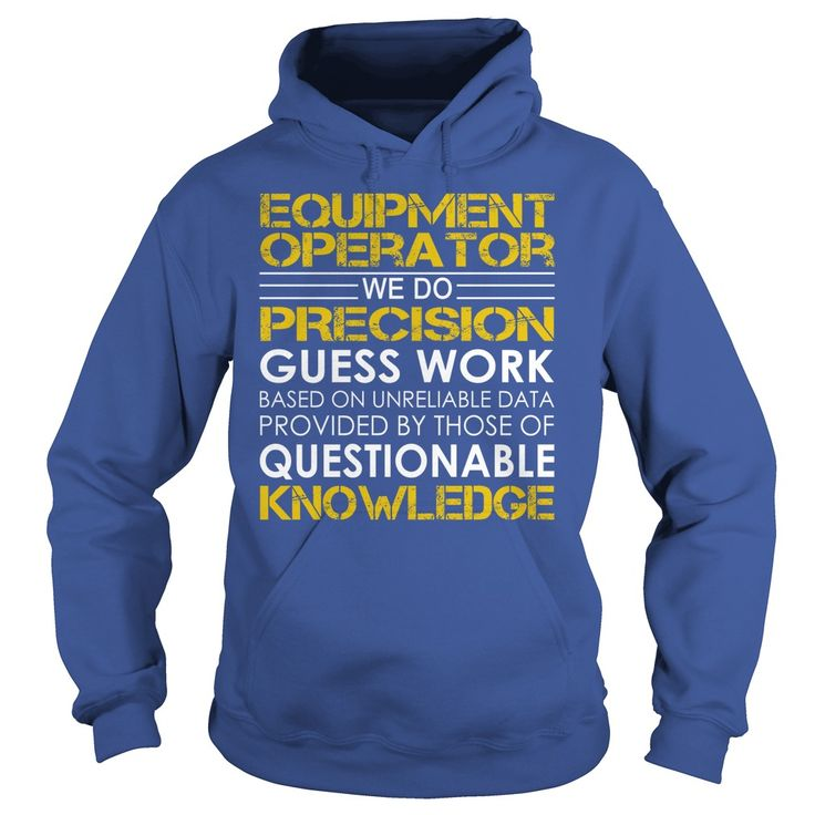 Equipment Operator - We Do Precision Guess Work #gift #ideas #Popular #Everything #Videos #Shop #Animals #pets #Architecture #Art #Cars #motorcycles #Celebrities #DIY #crafts #Design #Education #Entertainment #Food #drink #Gardening #Geek #Hair #beauty #Health #fitness #History #Holidays #events #Home decor #Humor #Illustrations #posters #Kids #parenting #Men #Outdoors #Photography #Products #Quotes #Science #nature #Sports #Tattoos #Technology #Travel #Weddings #Women