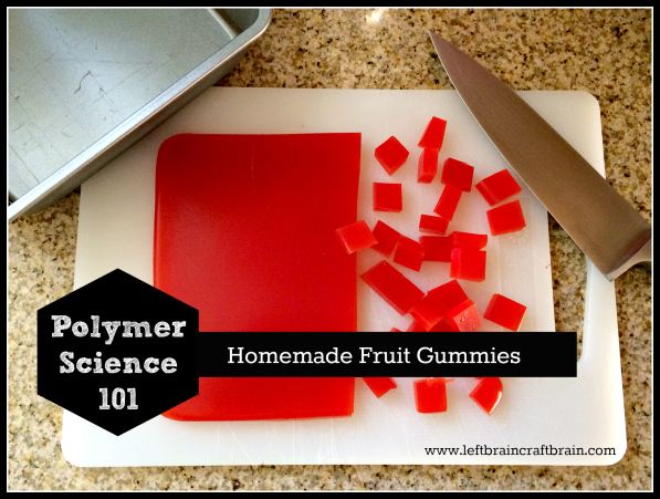 Polymer Science: Homemade Fruit Gummies at Left Brain Craft Brain.