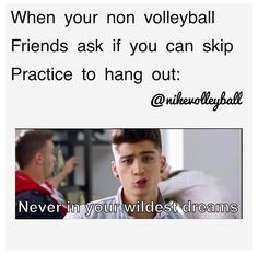 Not going to even start on how true this is in my life!!! Although most of my friends play volleyball...