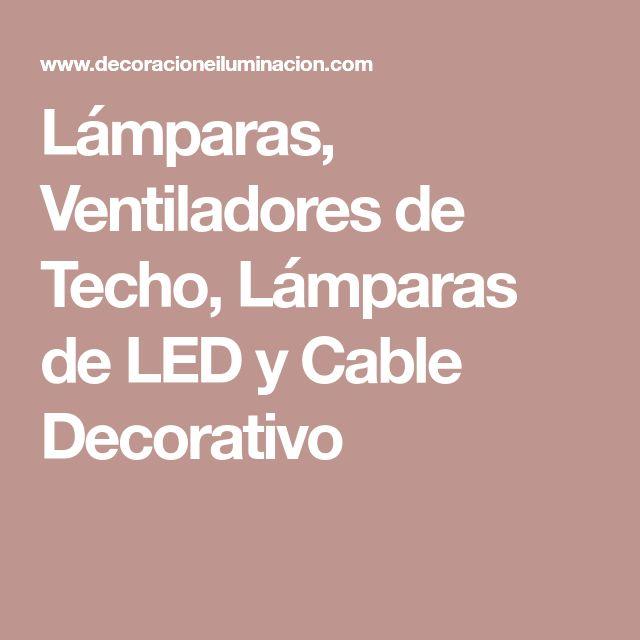 Lámparas, Ventiladores de Techo, Lámparas de LED y Cable Decorativo