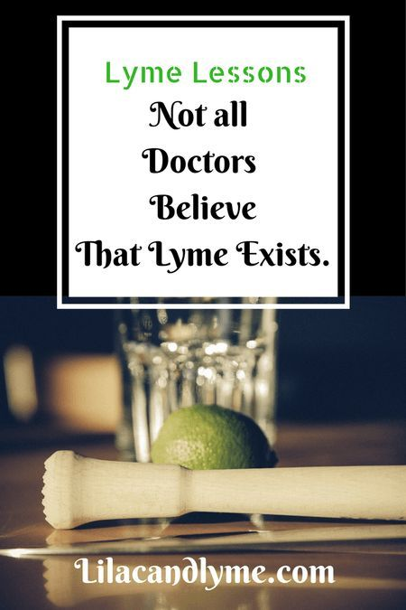Lyme Lessons Not all doctors believe that Lyme disease exists
