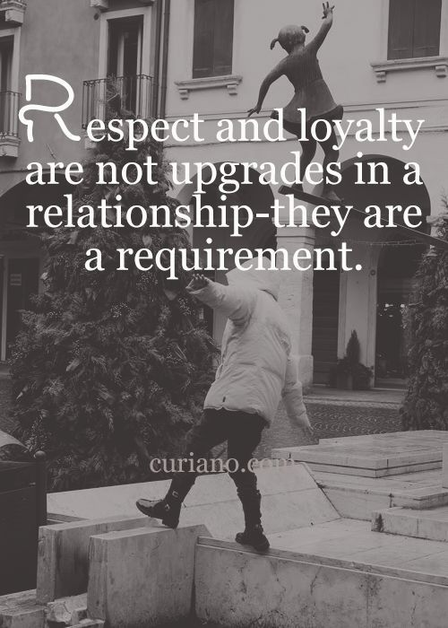 Respect and loyalty ...