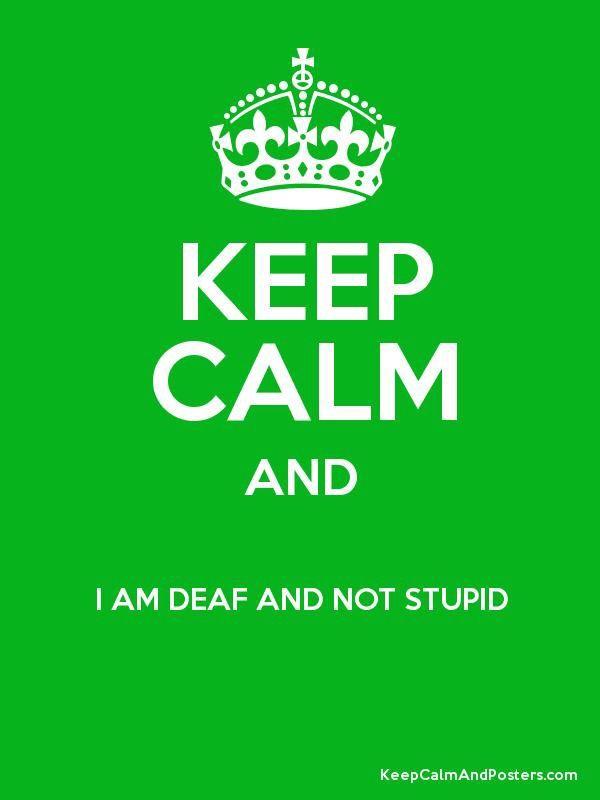 Keep calm I am deaf and not stupid