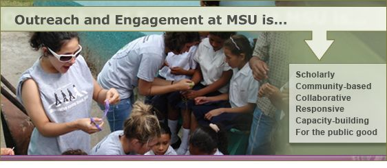 Outreach and Engagement at MSU is ... Scholarly, Community-based, Collaborative, Responsive, Capacity-building, and For the public good.
