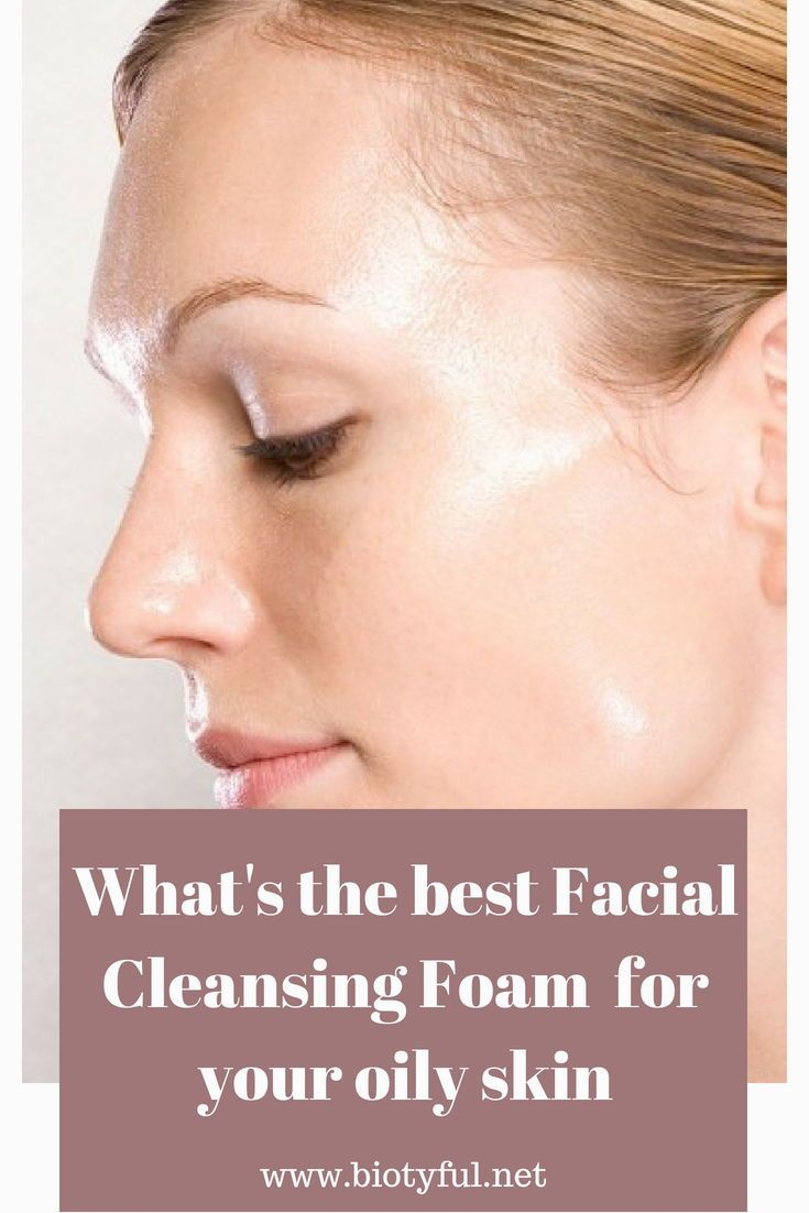 The Best Facial Cleansing Foam For Oily Skin  Blog Post  Biotyful