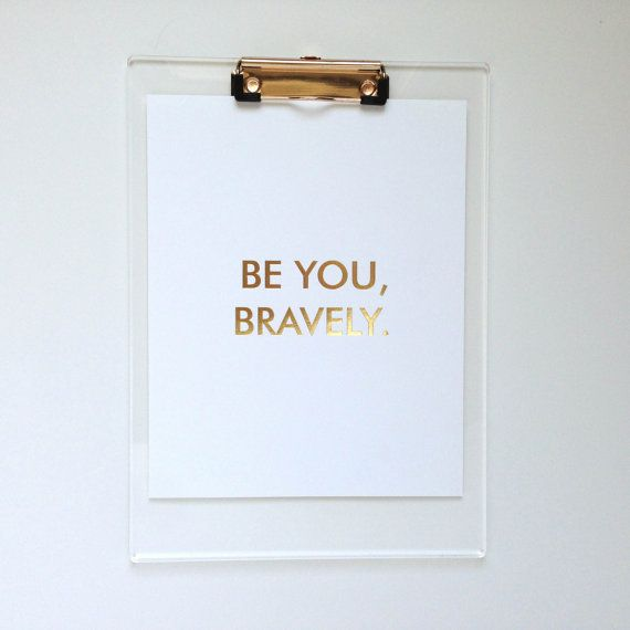 Be You Bravely  Gold Foil Print by BisforBonnie on Etsy, $20.00