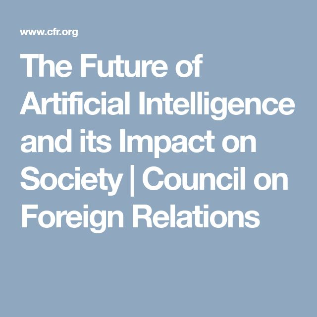 The Future of Artificial Intelligence and its Impact on Society | Council on Foreign Relations