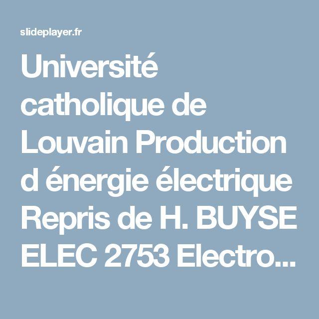 Université catholique de Louvain Production d énergie électrique Repris de H. BUYSE ELEC 2753 Electrotechnique. -  ppt télécharger