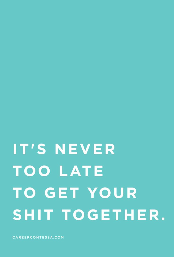 It's never too late. But seriously.