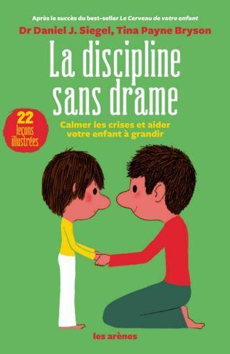 La discipline sans drame : calmer les crises et aider votre enfant à grandir