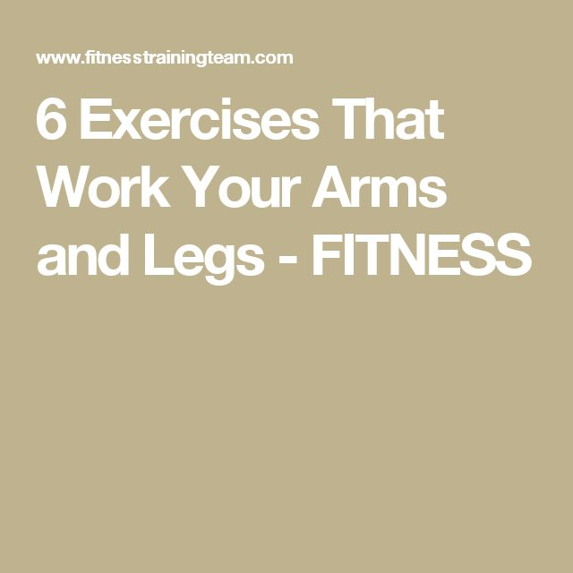 6 Exercises That Work Your Arms and Legs - FITNESS