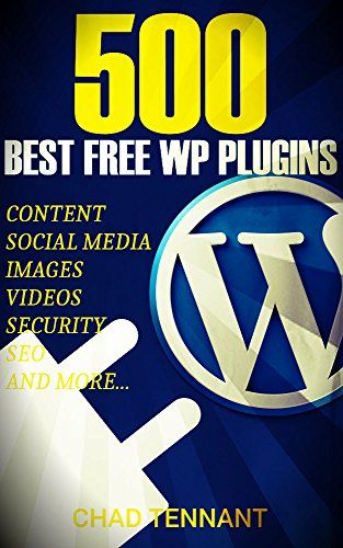 Amazon.com: The Best WordPress Plugins: 500 Free WP Plugins for Creating an Amazing and Profitable Website (SEO, Social Media, Content, eCommerce, Images, Videos, Security) eBook: Chad Tennant, addplugin.com: Books