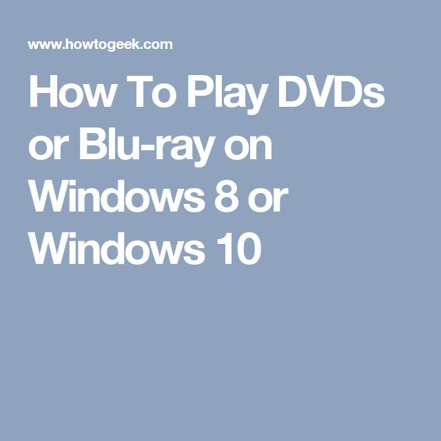 How To Play DVDs or Blu-ray on Windows 8 or Windows 10