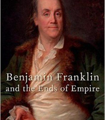 Benjamin Franklin And The Ends Of Empire PDF