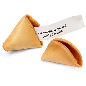 "Misfortune Cookies - ""You will die alone and poorly dressed."" #snort"