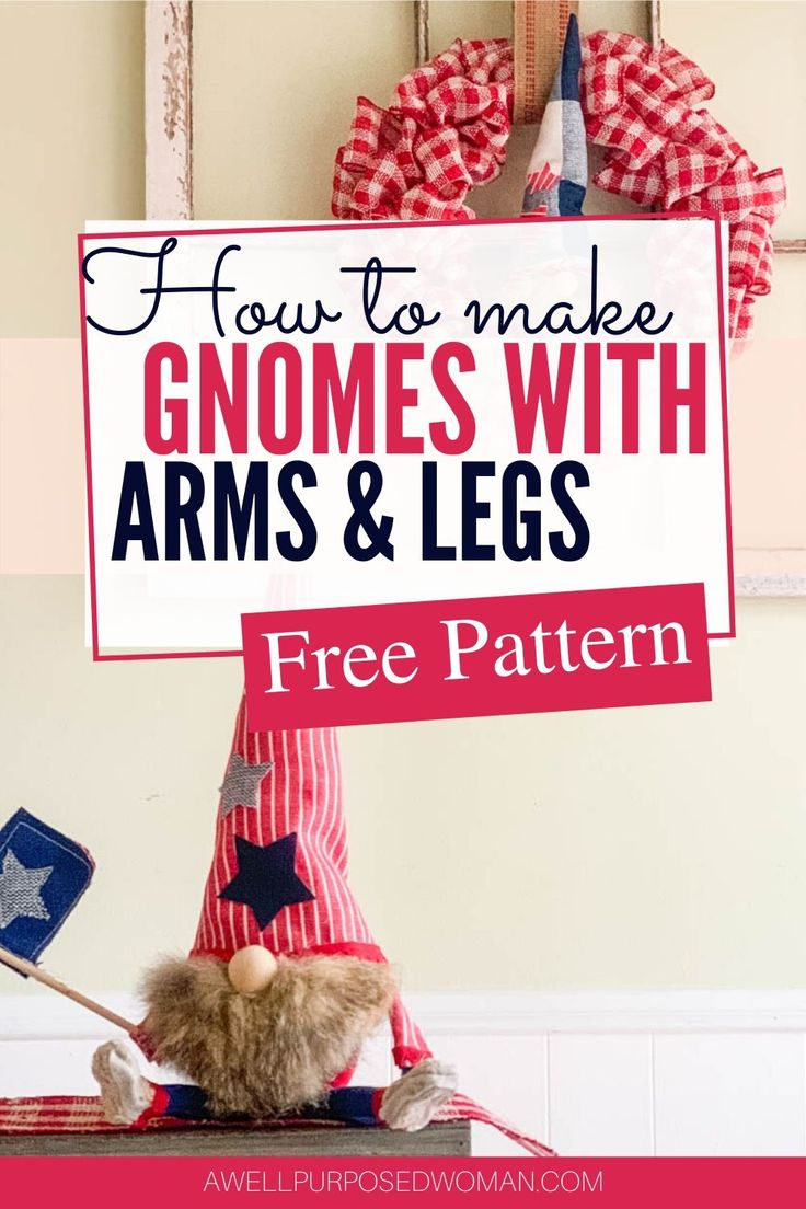 Learn how to make gnomes with arms and legs for the 4th of