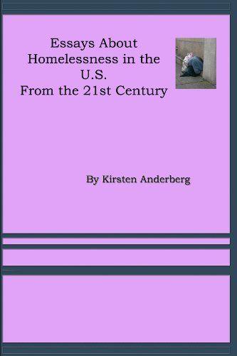 21st Century Essays on Homelessness (Essays by Kirsten An... https://www.amazon.com/dp/B004I43SSK/ref=cm_sw_r_pi_dp_x_TlmpybTDDK1SH