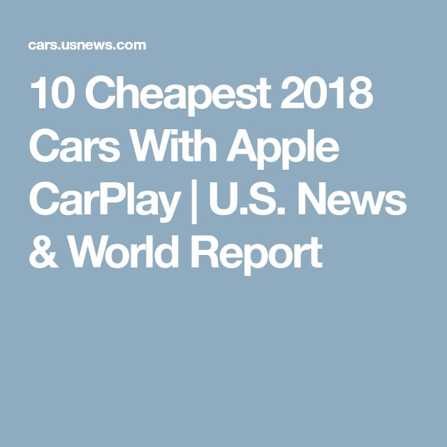 10 Cheapest 2018 Cars With Apple CarPlay | U.S. News & World Report