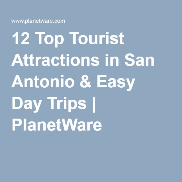 12 Top Tourist Attractions in San Antonio & Easy Day Trips | PlanetWare                                                                                                                                                                                 More