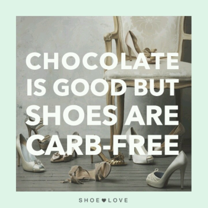 Chocolate is good, but shoes are carb-free.