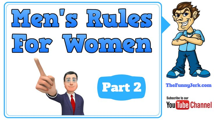 Part 2: Men's Rules For Women. The Rules Book For Women By Men: https://youtu.be/JaNevFIKvg8