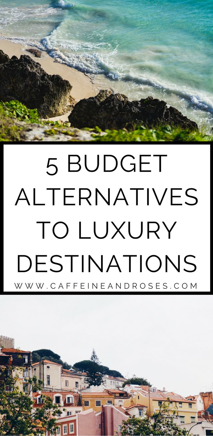 budget alternatives to luxury destinations | budget travel destinations | budget travel tips | budget travel hacks