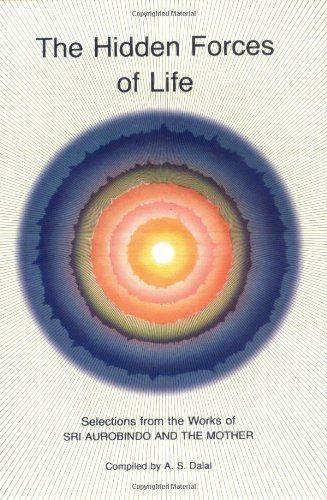 Hidden Forces of Life by Sri Aurobindo. $6.65. 203 pages. Publisher: Lotus Press (January 1, 1990)