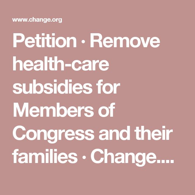 PETITION · Remove health-care subsidies for Members of Congress and their families · Change.org