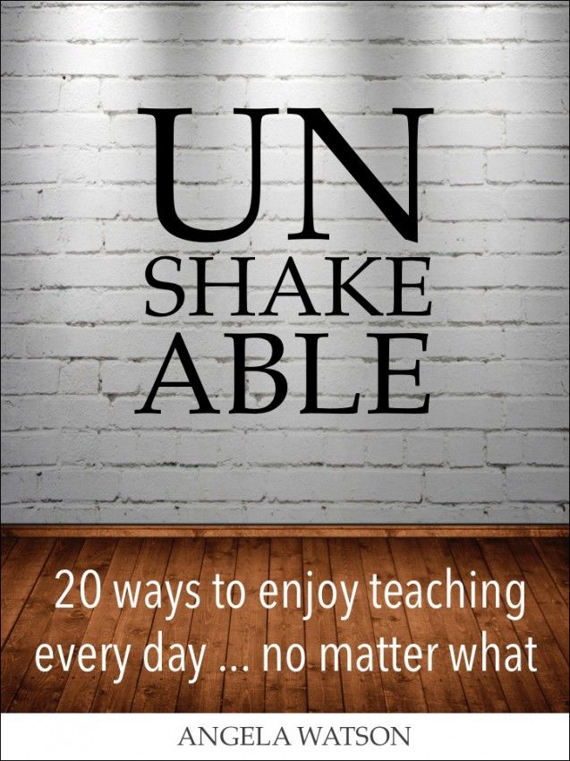 """Don't wait for teaching to become fun again: plan for it! """"Unshakeable"""" is the new book by Angela Watson. NEXT BOOK CLUB starts February 2016!"""