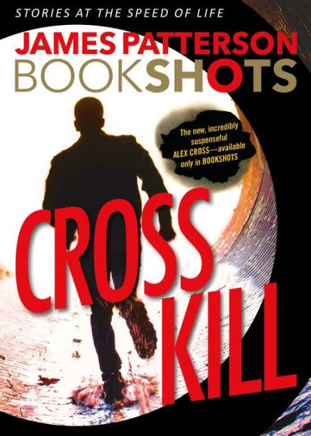Alex Cross, I'm coming for you--even from the grave if I have to. Introducing BOOKSHOTS See All Stories at the Speed of Life BOOKSHOTS are all-new, original stories that feature a complete, cinematic storytelling experience in 150 pages.
