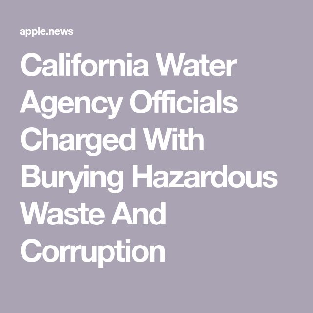 California Water Agency Officials Charged With Burying Hazardous Waste And Corruption