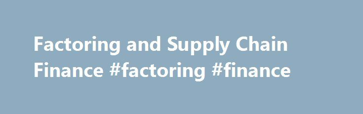 Factoring and Supply Chain Finance #factoring #finance http://wisconsin.remmont.com/factoring-and-supply-chain-finance-factoring-finance/  # Factoring and Supply Chain Finance To optimise your cash, control your risks, assist your suppliers and simplify your management Factoring and supply chain finance offer many advantages for a secure client/supplier relationship. With its global focus, GTB can help you expand your business abroad. CGA, a wholly-owned subsidiary of the Societe Generale…