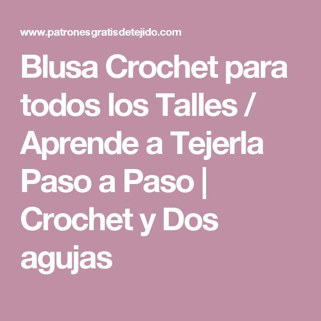 Blusa Crochet para todos los Talles / Aprende a Tejerla Paso a Paso | Crochet y Dos agujas