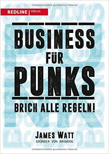 Business für Punks: Brich alle Regeln! - James Watt - Amazon.de: Bücher