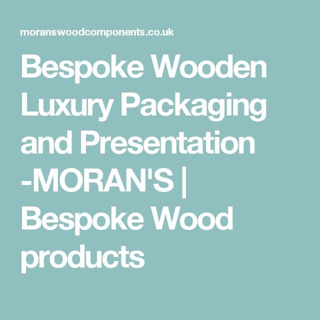 Bespoke Wooden Luxury Packaging and Presentation -MORAN'S   Bespoke Wood products