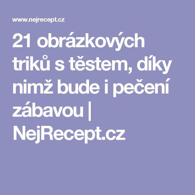 21 obrázkových triků s těstem, díky nimž bude i pečení zábavou | NejRecept.cz