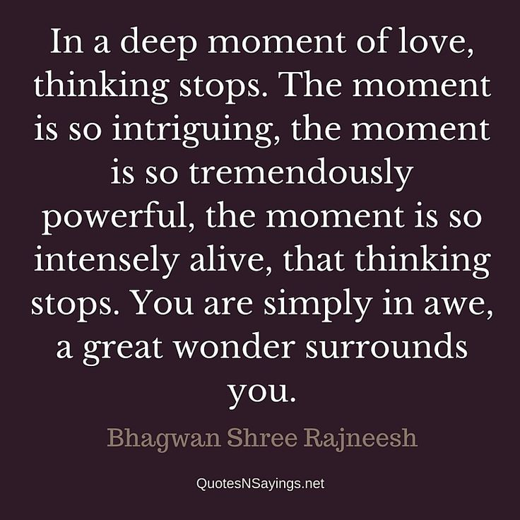 """Bhagwan Shree Rajneesh quote about love – """"In a deep moment of love, thinking stops …"""" See more quotes about love: http://quotesnsayings.net/quotes/quotes-about-love/bhagwan-shree-rajneesh-quotes-at-quotesnsayings-1/"""