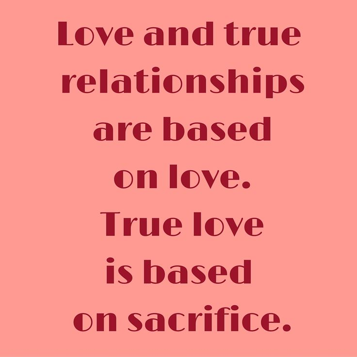 Love and true relationships are based on love. True love is based on sacrifice. ‪#‎QuotesYouLove‬ ‪#‎QuoteOfTheDay‬ ‪#‎MotivationalQuotes‬ ‪#‎QuotesOnMotivation‬  Visit our website for text status wallpapers.  www.quotesulove.com