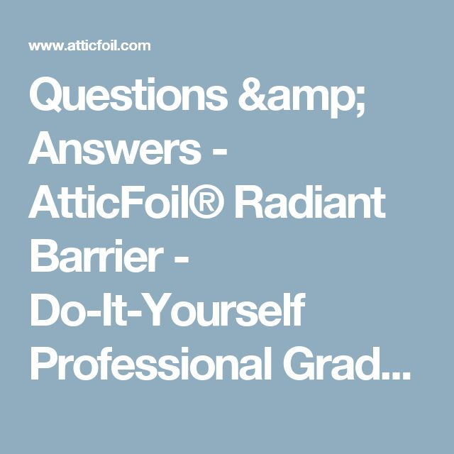 Questions & Answers - AtticFoil® Radiant Barrier - Do-It-Yourself Professional Grade Radiant Barrier